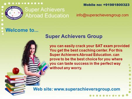 Mobile no: +91981800323 Web site:  Welcome to... Super Achievers Group you can easily crack your.