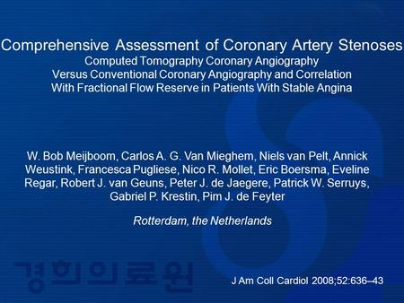J Am Coll Cardiol 2008;52:636–43 Comprehensive Assessment of Coronary Artery Stenoses Computed Tomography Coronary Angiography Versus Conventional Coronary.
