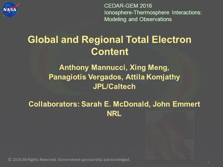 Global and Regional Total Electron Content Anthony Mannucci, Xing Meng, Panagiotis Vergados, Attila Komjathy JPL/Caltech Collaborators: Sarah E. McDonald,