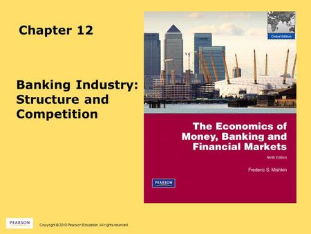 Copyright © 2010 Pearson Education. All rights reserved. Chapter 12 Banking Industry: Structure and Competition.