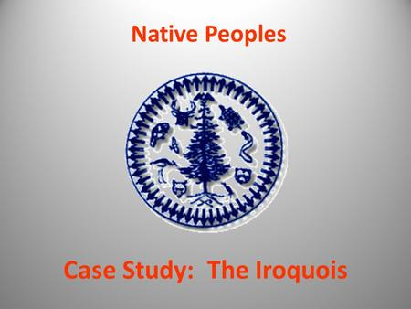 Case Study: The Iroquois