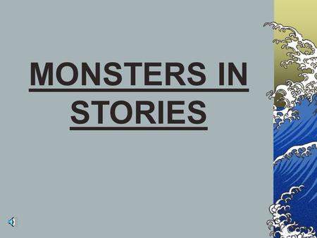 MONSTERS IN STORIES Work in Pairs The Tale of the City of Brass – The Arabian Nights After days and days of journeying they came to a wide tract of.