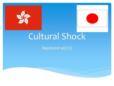 Cultural Shock Raymond 4C(11). Food We eat noodles, rice, roasted They eat sushi, miso goose and dumplings. soup, sashimi and ramen. We are different.