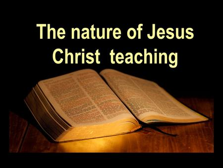 "The nature of Jesus Christ teaching. John 7:46 ""The officers answered, Never man spake like this man"""