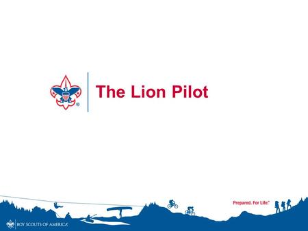 The Lion Pilot. The Lion pilot program was created by the Boy Scouts of America to address the needs of Kindergarten-age boys –Youth must be 5 years old.