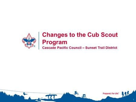 1 Changes to the Cub Scout Program Cascade Pacific Council – Sunset Trail District.