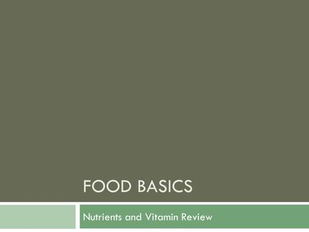 FOOD BASICS Nutrients and Vitamin Review. Vitamins  Not used for energy  Not used as building blocks for body  But crucial for metabolism of carbs,