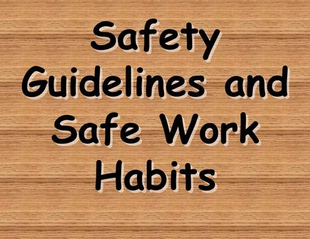 Safety Guidelines and Safe Work Habits The kitchen is one of the most dangerous places in your house. There will always be some accidents, but there.