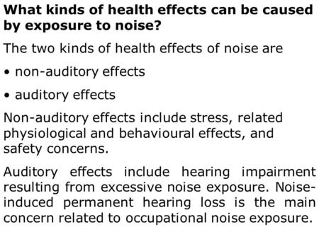 What kinds of health effects can be caused by exposure to noise? The two kinds of health effects of noise are non-auditory effects auditory effects Non-auditory.