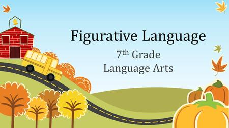 Figurative Language 7 th Grade Language Arts. Objectives To learn about similes, metaphors, personification, and hyperbole, students will: Participate.