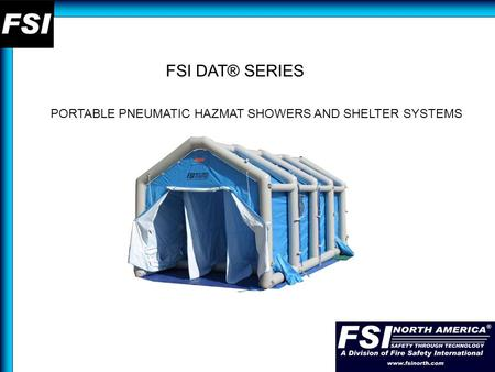 FSI DAT® SERIES PORTABLE PNEUMATIC HAZMAT SHOWERS AND SHELTER SYSTEMS.