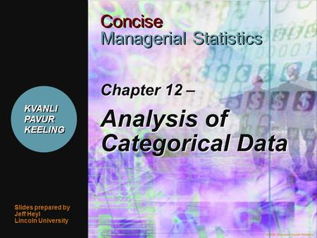©2006 Thomson/South-Western 1 Chapter 12 – Analysis of Categorical Data Slides prepared by Jeff Heyl Lincoln University ©2006 Thomson/South-Western Concise.