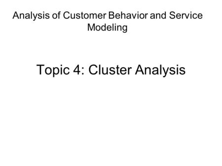 Topic 4: Cluster Analysis Analysis of Customer Behavior and Service Modeling.