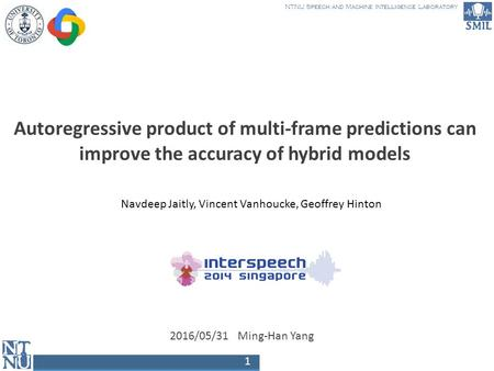 NTNU Speech and Machine Intelligence Laboratory 1 Autoregressive product of multi-frame predictions can improve the accuracy of hybrid models 2016/05/31.