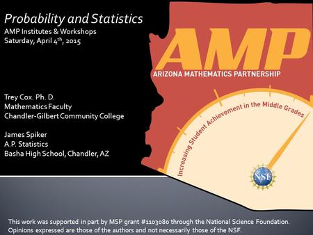 Probability and Statistics AMP Institutes & Workshops Saturday, April 4 th, 2015 Trey Cox. Ph. D. Mathematics Faculty Chandler-Gilbert Community College.