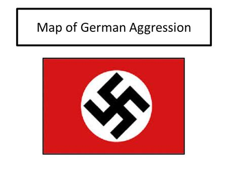 Map of German Aggression. German Rearmament By 1938, Germany had rebuilt its military under Hitler in violation of the Treaty of Versailles. Hitler was.