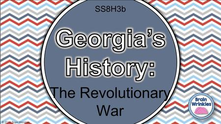 The Revolutionary War © 2014 Brain Wrinkles SS8H3b.