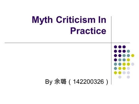 "Myth Criticism In Practice By 余璐( 142200326 ). 2. Archetypes of Time and Immortality "" To His Coy Mistress"" Superficially a love poem, ""To His Coy Mistress"""