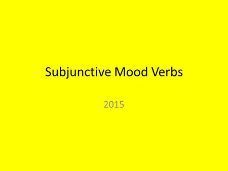 Subjunctive Mood Verbs 2015. What Is the Subjunctive Mood? You've already learned 2 moods of Latin verbs: – 1. the indicative mood, used for statements.