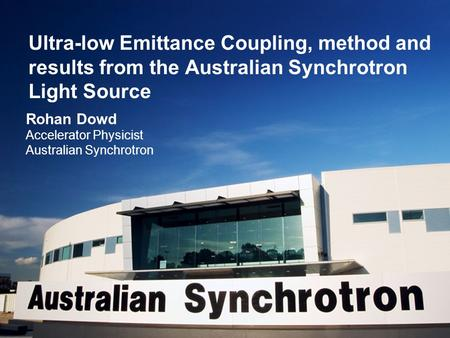 Ultra-low Emittance Coupling, method and results from the Australian Synchrotron Light Source Rohan Dowd Accelerator Physicist Australian Synchrotron.