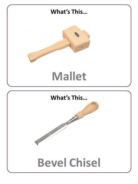 What's This… Mallet What's This… Bevel Chisel. What's This… File What's This… Centre Punch.