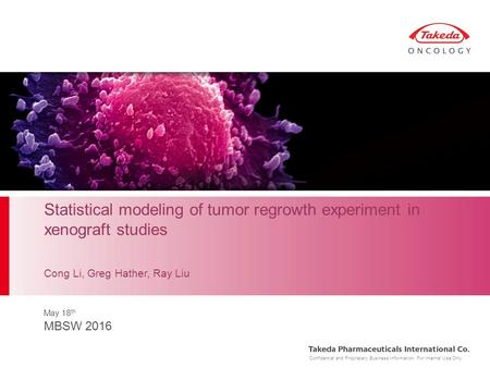 Confidential and Proprietary Business Information. For Internal Use Only. Statistical modeling of tumor regrowth experiment in xenograft studies May 18.