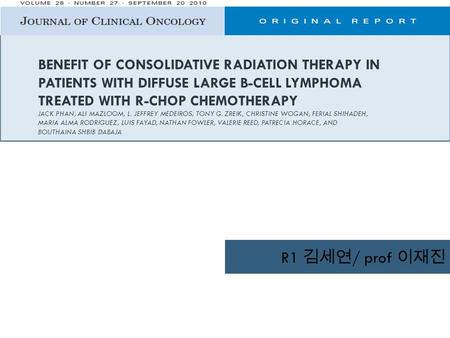 BENEFIT OF CONSOLIDATIVE RADIATION THERAPY IN PATIENTS WITH DIFFUSE LARGE B-CELL LYMPHOMA TREATED WITH R-CHOP CHEMOTHERAPY JACK PHAN, ALI MAZLOOM, L. JEFFREY.