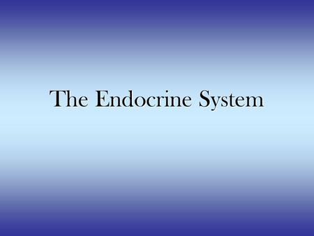 The Endocrine System. Major Glands of the Endocrine System Pituitary Gland –Anterior and Posterior Pineal Gland Hypothalamus Thyroid Gland Parathyroid.
