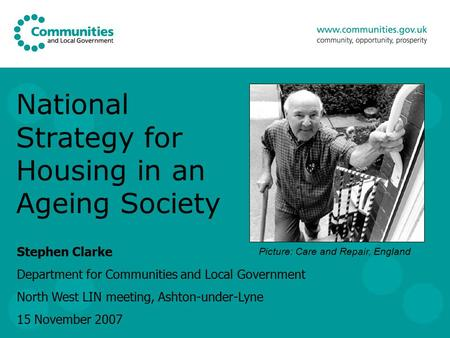 National Strategy for Housing in an Ageing Society Stephen Clarke Department for Communities and Local Government North West LIN meeting, Ashton-under-Lyne.