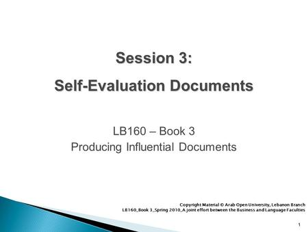 11 LB160 – Book 3 Producing Influential Documents 1 Copyright Material © Arab Open University, Lebanon Branch LB160_Book 3_Spring 2010_A joint effort between.