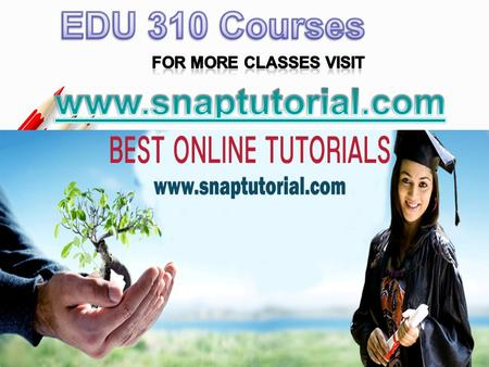 EDU 310 Entire Course For more classes visit www.snaptutorial.com EDU 310 Week 1 Individual Assignment Main Factors of Lesson plans EDU 310 Week 1 DQ.