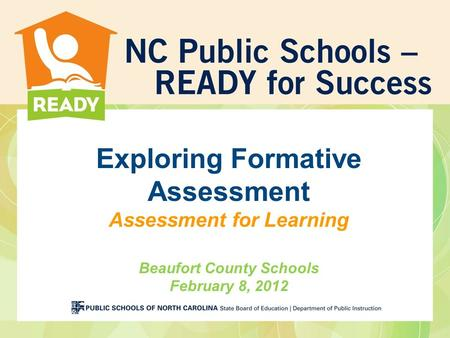 Exploring Formative Assessment Assessment for Learning Beaufort County Schools February 8, 2012.