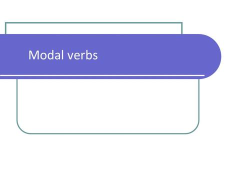 Modal verbs GENERAL POINTS: Structure They work with the main verb to add extra meaning to a sentence: obligation, permission, possibility … We put an.