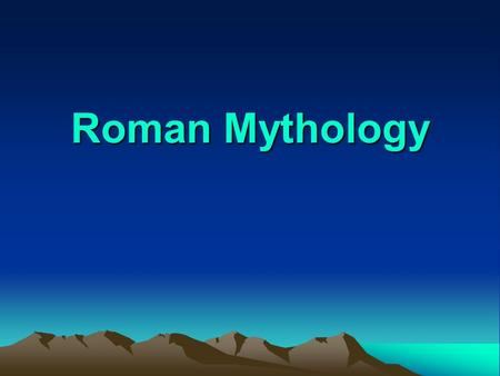 Roman Mythology. Historical Overview Romans were influenced by the Greeks and Etruscans and adopted many of their Gods and gave them Roman names What.