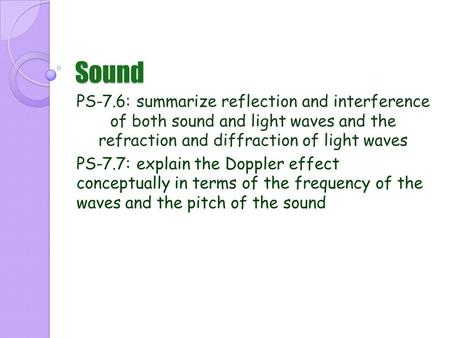 Sound PS-7.6: summarize reflection and interference of both sound and light waves and the refraction and diffraction of light waves PS-7.7: explain the.
