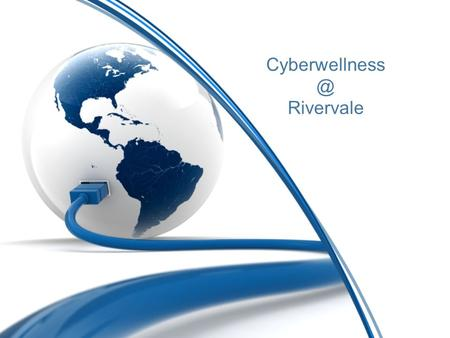 Rivervale. Objectives Cyber Wellness refers to the positive well-being of Internet users. It involves an understanding of the risks of.