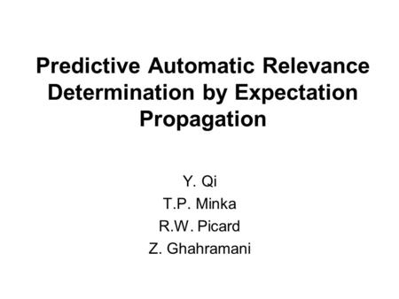 Predictive Automatic Relevance Determination by Expectation Propagation Y. Qi T.P. Minka R.W. Picard Z. Ghahramani.