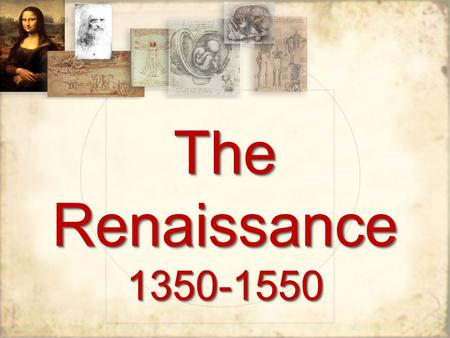 "The Renaissance 1350-1550. Renaissance Means ""Rebirth"" Renewed interest in art and learning Rebirth of interest in the same subjects as the Greeks and."