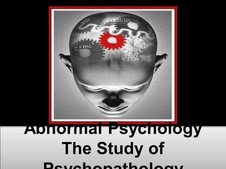 Abnormal Psychology The Study of Psychopathology Abnormal Psychology The Study of Psychopathology.