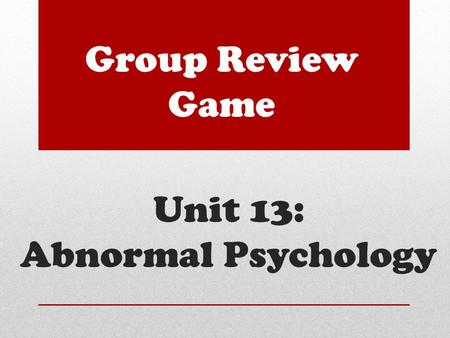 Unit 13: Abnormal Psychology Group Review Game. 1. You received a list of vocabulary words that you may use as reference. 2. Each definition is flashed.