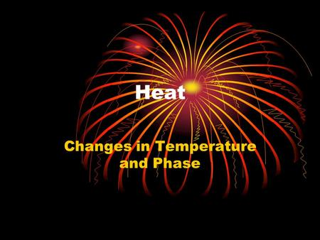 Heat Changes in Temperature and Phase. Specific Heat Capacity Specific heat capacity – the quantity of energy needed to raise the temperature of 1 kg.