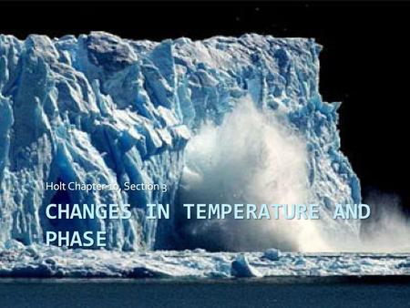 CHANGES IN TEMPERATURE AND PHASE Holt Chapter 10, Section 3.