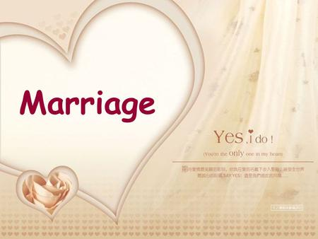 Marriage. 1.Traditional attitudes towards marriage is changing. 2.The change after marriage.