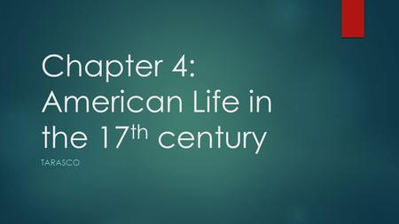 Chapter 4: American Life in the 17 th century TARASCO.