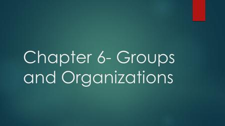 Chapter 6- Groups and Organizations. Types of Groups  Group: any number of people with similar norms, values, and expectations who interact regularly.