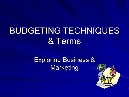 BUDGETING TECHNIQUES & Terms Exploring Business & Marketing.