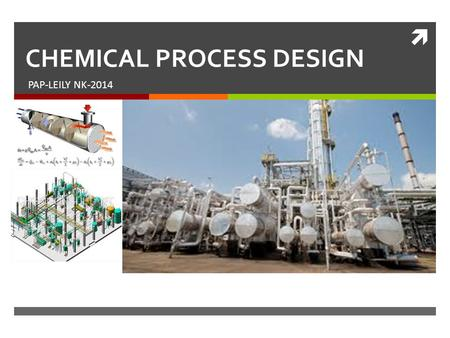  CHEMICAL PROCESS DESIGN PAP-LEILY NK-2014. Nature of design Starting from a vaguely defined problem statement such as a customer need or a set of experimental.