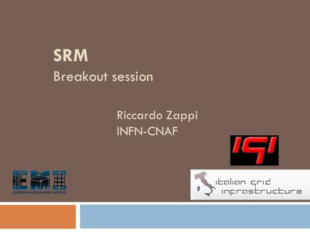Riccardo Zappi INFN-CNAF SRM Breakout session. February 28, 2012 Ingredients 1. Basic ingredients (Fabric & Conn. level) 2. (Grid) Middleware ingredients.