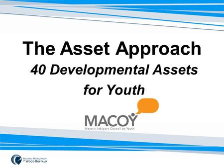 The Asset Approach 40 Developmental Assets for Youth.