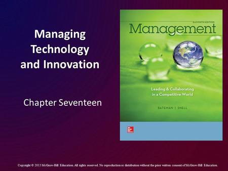 Managing Technology and Innovation Chapter Seventeen Copyright © 2015 McGraw-Hill Education. All rights reserved. No reproduction or distribution without.